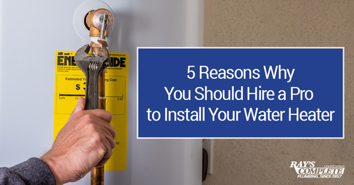 5 Reasons Why You Should Hire a Pro to Install Your Water Heater