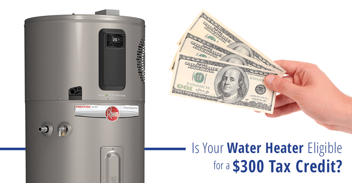 Is your water heater eligible for a $300 tax credit?